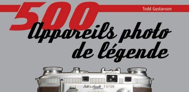 [Beau livre] 500 appareils photo de légende, par Todd Gustavson