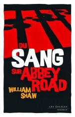 [Critique Roman] Du Sang sur Abbey Road de William Shaw