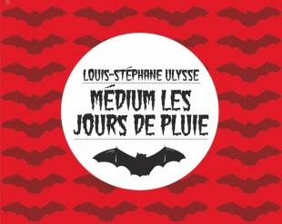 [Critique Roman] Médium les jours de pluie — Louis-Stéphane Ulysse