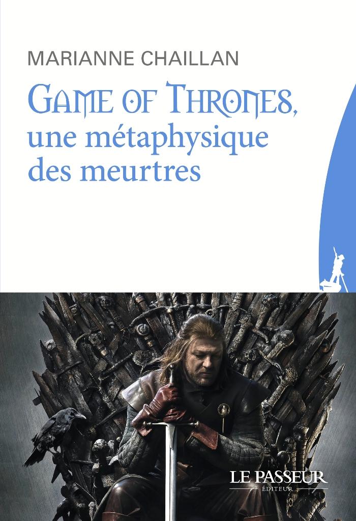[Essais] Game of Thrones, une métaphysique des meurtres — Marianne Chaillan