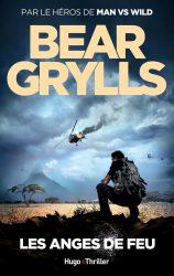[Roman] Les anges de feu, le tome 2 de la super trilogie de Bear Grylls