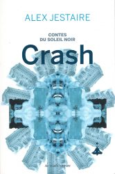 [Critique Roman] Contes du soleil noir: Crash – Alex Jestaire