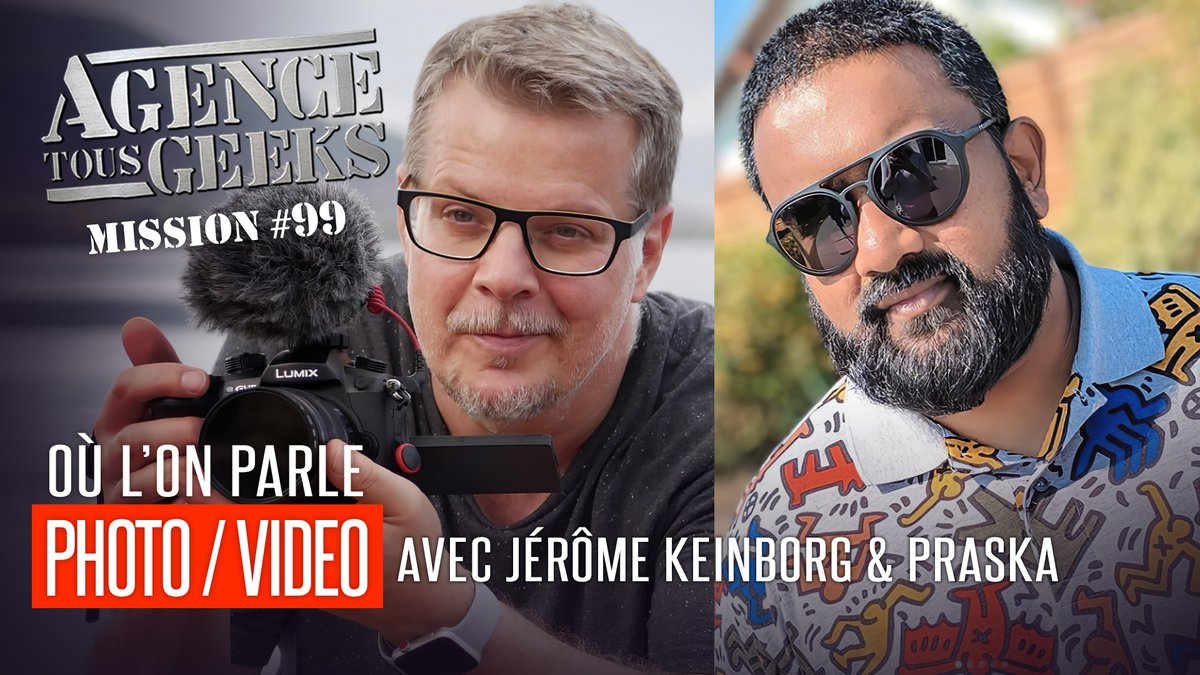 [Vie de Podcast] Agences tous Geek #99 avec Jérôme Keinborg ( et moi ) , on parle photo et vidéo